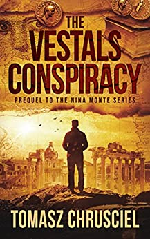 The Vestals Conspiracy: A Mystery Thriller Novella (Prequel to The Nina Monte Mystery Thriller Series) (English Edition) di [Chrusciel, Tomasz]