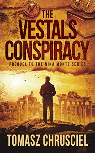 The Vestals Conspiracy (Prequel To The Nina Monte Series) by Tomasz Chrusciel