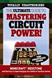 The Ultimate Guide to Mastering Circuit Power!: Minecraft Redstone and the Keys to Supercharging Your Builds in Sandbox Games
