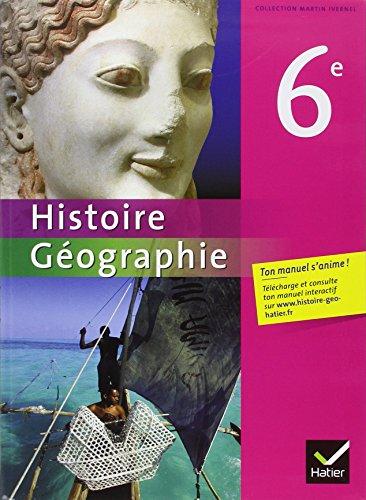 Histoire-Géographie. Niveau 6e. Livre de l'élève. Per le Scuole superiori (Martin Ivernel)