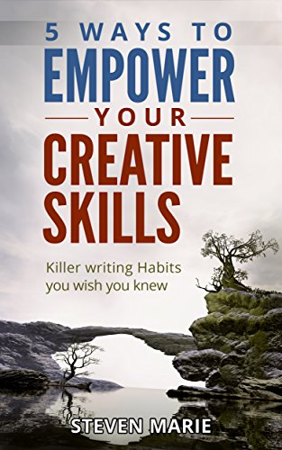Creative Writing: 5 ways to EMPOWER you creative skills - Killer Writing Habits you wish you knew (writer's block; step by step; start writing fiction; advice writer secrets Book 1) (English Edition)