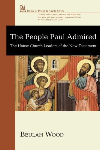 the-people-paul-admired-the-house-church-leaders-of-the-new-testament-the-house-of-prisca-and-aquila