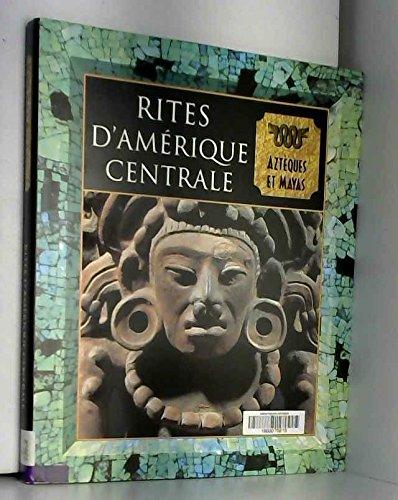 Rites d'Amérique centrale : Aztèques et Mayas par Collectif