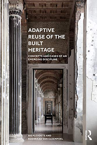 Adaptive Reuse of the Built Heritage: Concepts and Cases of an Emerging Discipline (English Edition)