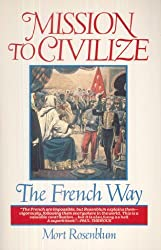 Mission to Civilize The French Way by Mort Rosenblum (1988-01-01)