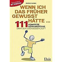 Wenn ich das früher gewusst hätte ...: 111 konkrete Denkanstöße, damit dein Leben besser läuft (German Edition)