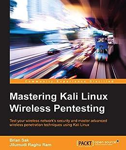 Mastering Kali Linux Wireless Pentesting by [Ram, Jilumudi Raghu, Sak, Brian]