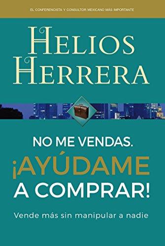 No me vendas ¡Ayúdame a comprar! eBook: Helios Herrera: Amazon.es ...