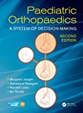 Paediatric Orthopaedics: A System of Decision-Making, Second Edition