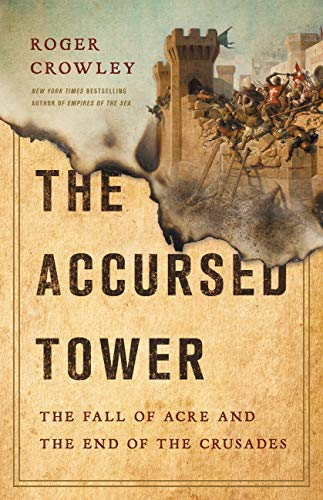 The Accursed Tower: The Fall of Acre and the End of the Crusades (English Edition)