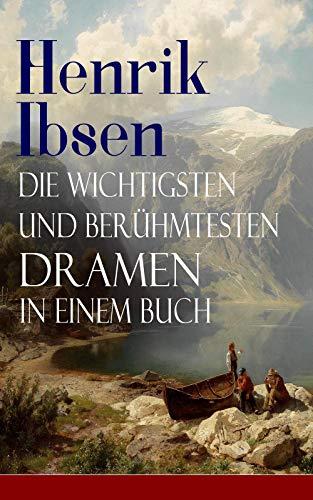 Henrik Ibsen: Die wichtigsten und berühmtesten Dramen in einem Buch: Der Volksfeind + Peer Gynt + Hedda Gabler + Die Wildente + Ein Puppenheim + Gespenster ... Die Frau vom Meer + Wenn wir Toten erwachen