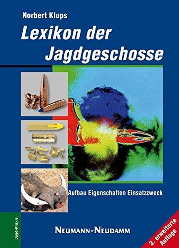 Preisvergleich Produktbild Lexikon der Jagdgeschosse: Aufbau - Eigenschaften -Aufbau - Eigenschaften - Einsatzzweck