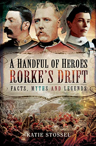 A Handful of Heroes, Rorke's Drift: Facts, Myths and Legends (English Edition) Drift-station