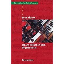 Johann Sebastian Bach Orgelbüchlein (Bärenreiter-Werkeinführungen)
