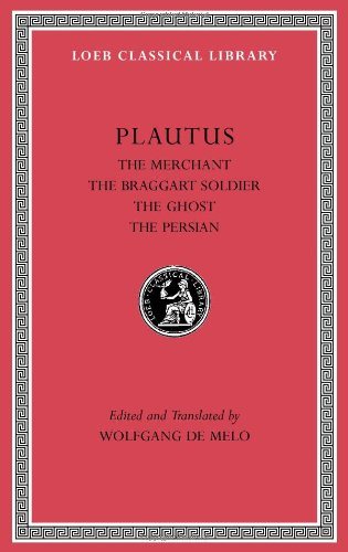 Plautus III: The Merchant, the Braggart Soldier, the Ghost, the Persian: 3 (Loeb Classical Library) por Plautus