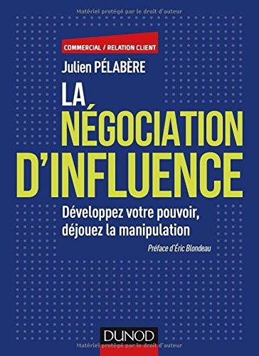 La négociation d'influence - Développez votre pouvoir, déjouez la manipulation