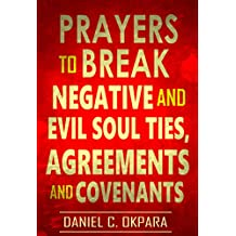 Prayers to Break Negative and  Evil Soul Ties, Agreements and Covenants (Deliverance Series Book 4) (English Edition)
