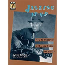 JAZZING IT UP BK/CD HOW TO IMPROVISE WITH JAZZ CHORDS ON GUITAR by Fred Sokolow (2002-05-01)