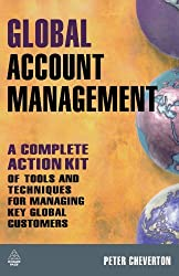 Global Account Management: A Complete Action Kit of Tools and Techniques for Managing Key Global Customers by Peter Cheverton (2008-03-01)