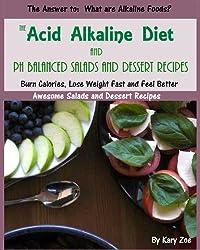 The Acid Alkaline Diet and PH Balanced Salad and Desert Recipes (PH Balanced Acid Alkaline Recipes Book 1) (English Edition)