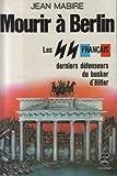 Mourir à Berlin (Les S.S. français) derniers defenseurs du bunker d Hitler