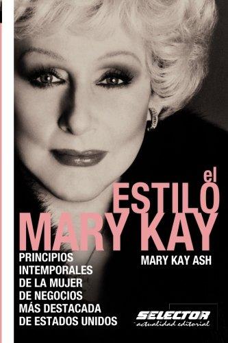 El estilo Mary Kay: Principios intemporales de la mujer de negocios más destacada de Estados Unidos (Negocios / Business) por Mary Kay Ash