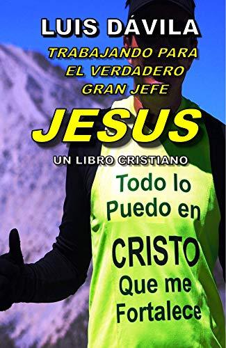 TRABAJANDO PARA EL GRAN JEFE JESUS (UN LIBRO CRISTIANO nº 12) de [Dávila