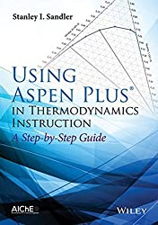 Using Aspen Plus in Thermodynamics Instruction: A Step-by-Step Guide by Stanley I. Sandler (2015-04-06)