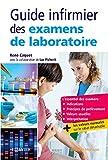 Guide infirmier des examens de laboratoire: Etudiants et professionnels infirmiers...