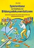 Spielanlässe zur Erstellung von Bildungsdokumentationen: Spielerische Angebote für gezieltes Beobachten und Dokumentieren in der Kita (Praxisbücher für den pädagogischen Alltag)