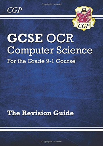 New GCSE Computer Science OCR Revision Guide - for the Grade 9-1 Course (CGP GCSE Computer Science 9-1 Revision)