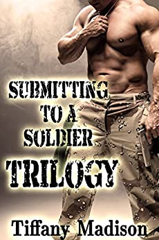 Submitting To A Soldier Trilogy (English Edition) par [Madison, Tiffany]