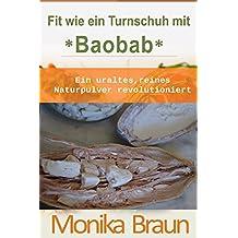 Fit wie ein Turnschuh mit Baobab. ein uraltes, reines Naturpulver revolutioniert!: Vitaminreich – Glutenfrei - Fettkiller