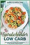 Spiralschneider Low Carb: Die besten Spiralschneider Low Carb Rezepte - schnell, gesund, einfach und lecker!