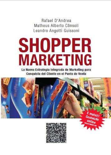 Shopper Marketing - La Nueva Estrategia Integrada de Marketing para Conquista del Cliente en el Punto de Venta por Rafael  D' Andrea