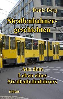 Straßenbahnergeschichten - Aus dem Leben eines Straßenbahnfahrers - Erzählungen