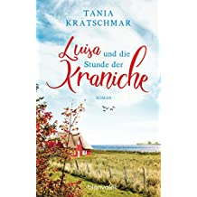 Luisa und die Stunde der Kraniche: Roman