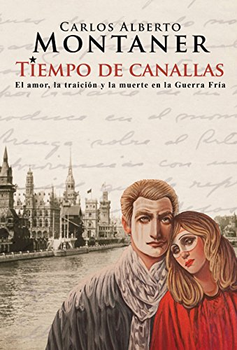 Tiempo de canallas: El amor, la traición y la muerte en la Guerra Fría por Carlos Alberto Montaner