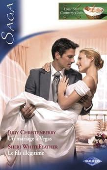 Un mariage à Vegas - Le fils illégitime (Saga Lone Star Country Club 5) par [Christenberry, Judy, Whitefeather, Sheri]