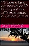 Telecharger Livres Veritable origine des troubles de ST Domingue et des differentes causes qui les ont produits (PDF,EPUB,MOBI) gratuits en Francaise