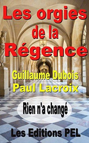 Les Orgies de la Rgence: Mmoires du cardinal Dubois