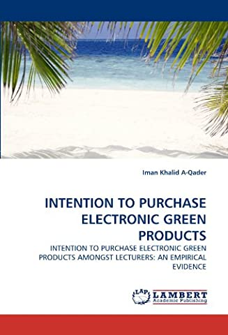 INTENTION TO PURCHASE ELECTRONIC GREEN PRODUCTS: INTENTION TO PURCHASE ELECTRONIC GREEN PRODUCTS AMONGST LECTURERS: AN EMPIRICAL EVIDENCE