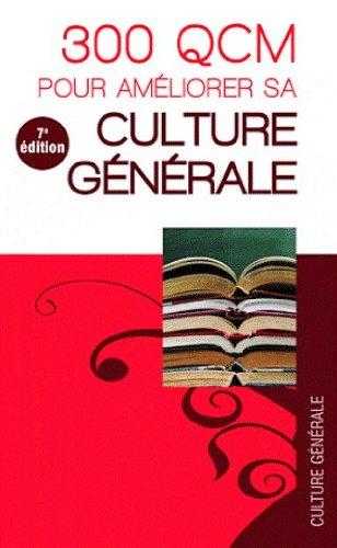 300 QCM pour améliorer sa culture générale 7e édition