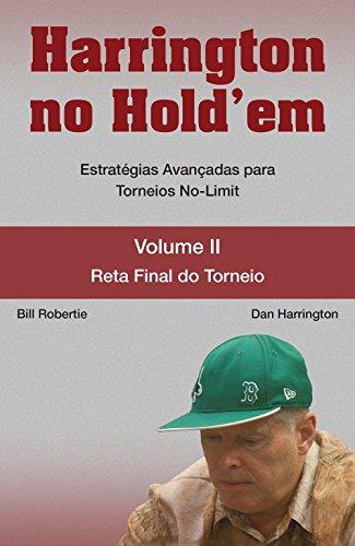 Harrington no Hold'em. Estratégias Avançadas Para Torneios No-Limit. Reta Final do Torneio - Volume 2