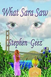 What Sara Saw by Geez, Stephen (2011) Paperback