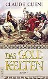 Das Gold der Kelten: Roman - Claude Cueni