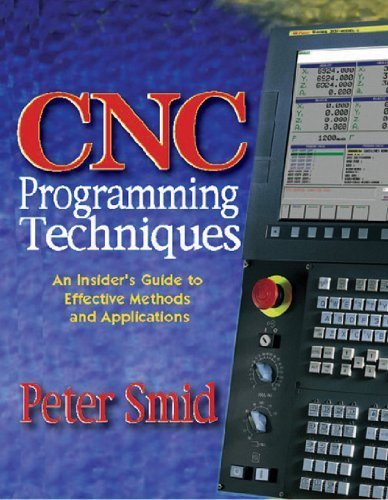 Cnc Programming Techniques: An Insider's Guide to Effective Methods and Applications by Peter Smid (2006) Hardcover