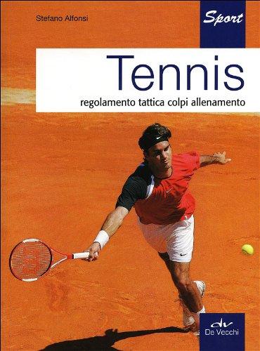 Tennis. Regolamento, tattica, colpi, allenamento