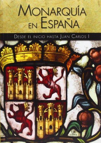 Monarquía En España. Desde El Inicio Hasta Juan Carlos I (Historia de...)