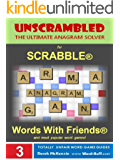 Unscrambled - The Ultimate Anagram Solver for Scrabble, Words With Friends, and most popular word games! (Word Buff's Totally Unfair Word Game Guides Book 3)